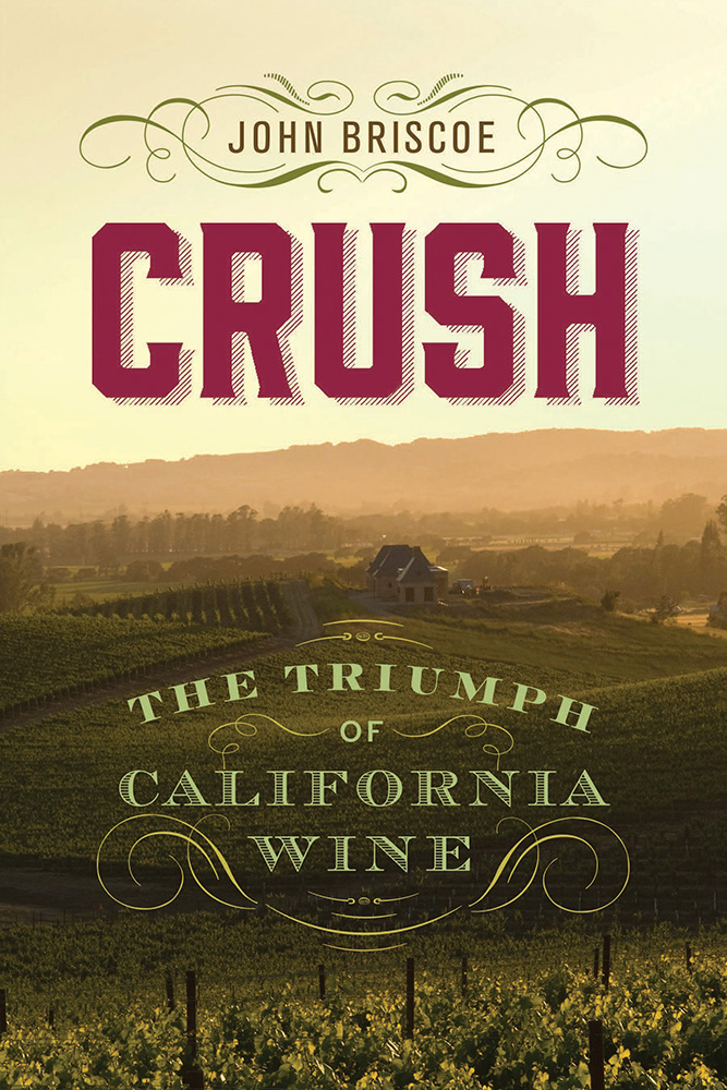 Crush: The Triumph of California Wine. Author: John Briscoe