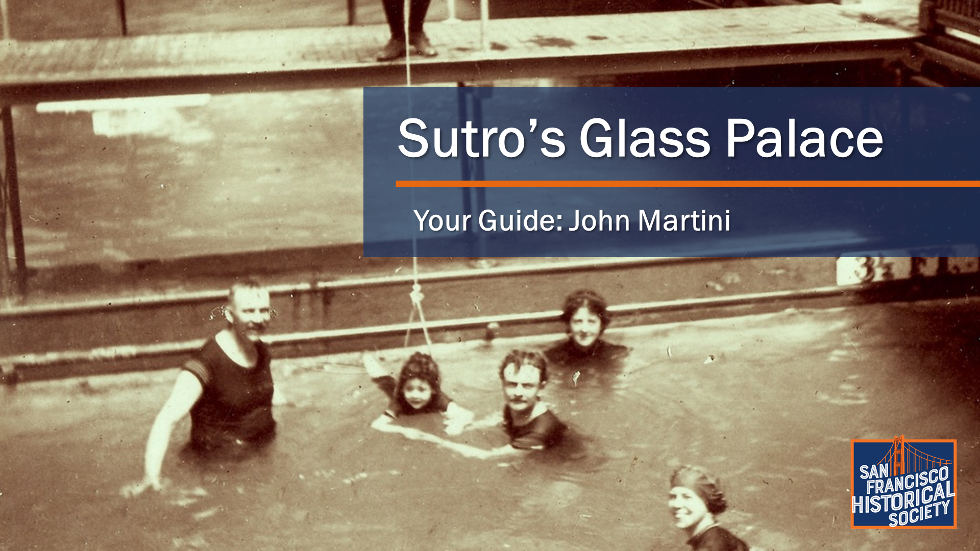 Sutro's Glass House - by John Martini. Presented by SFHS